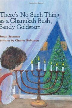 THERE'S NO SUCH THING AS A CHANUKKAH BUSH, SANDY GOLDSTEIN